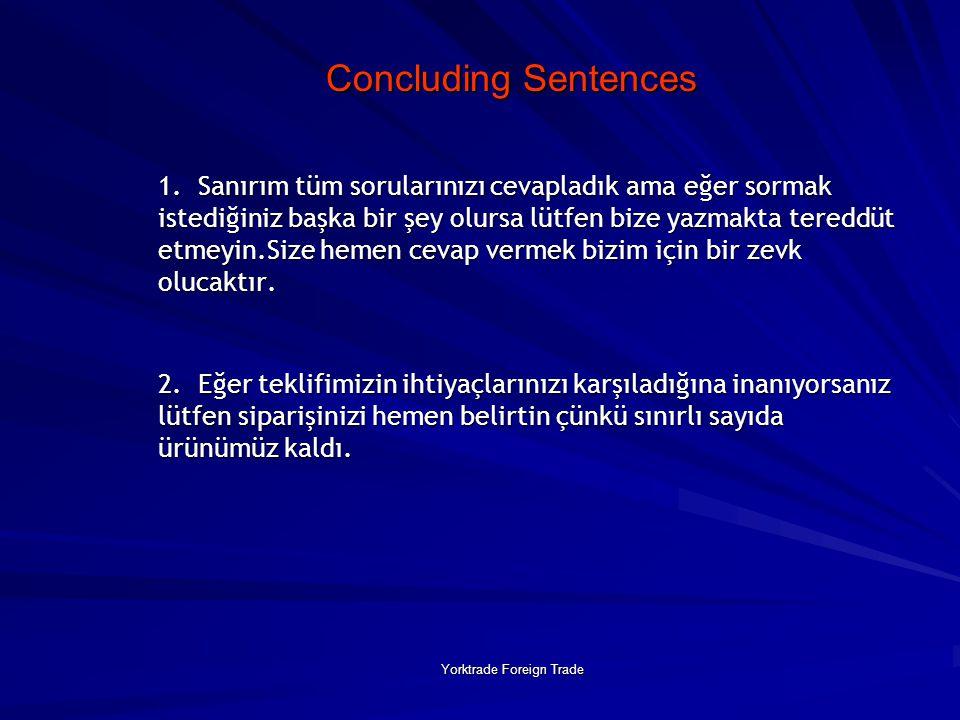 Yorktrade Foreign Trade Concluding Sentences Concluding Sentences 1. Sanırım tüm sorularınızı cevapladık ama eğer sormak istediğiniz başka bir şey olu