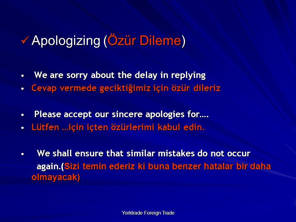 Yorktrade Foreign Trade Apologizing (Özür Dileme) Apologizing (Özür Dileme) We are sorry about the delay in replying We are sorry about the delay in replying Cevap vermede geciktiğimiz için özür dileriz Cevap vermede geciktiğimiz için özür dileriz Please accept our sincere apologies for….