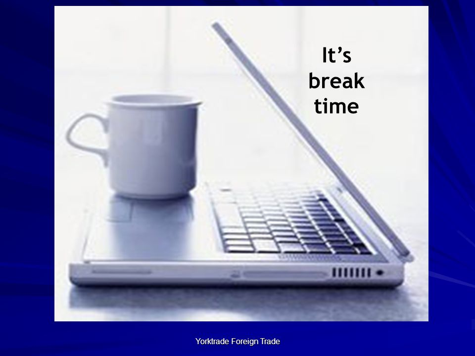 Yorktrade Foreign Trade It's break time