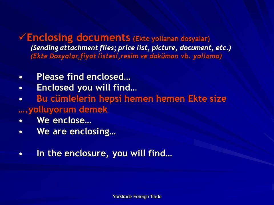 Yorktrade Foreign Trade Enclosing documents (Ekte yollanan dosyalar) Enclosing documents (Ekte yollanan dosyalar) (Sending attachment files; price list, picture, document, etc.) (Sending attachment files; price list, picture, document, etc.) (Ekte Dosyalar,fiyat listesi,resim ve doküman vb.