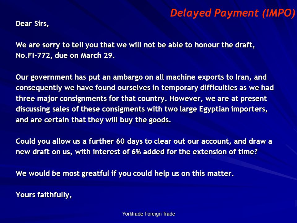 Yorktrade Foreign Trade Dear Sirs, We are sorry to tell you that we will not be able to honour the draft, No.FI-772, due on March 29.