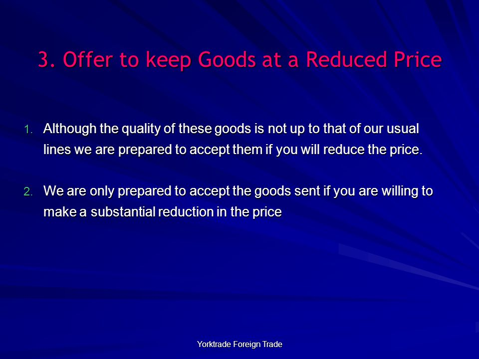 Yorktrade Foreign Trade 3. Offer to keep Goods at a Reduced Price 1. Although the quality of these goods is not up to that of our usual lines we are p
