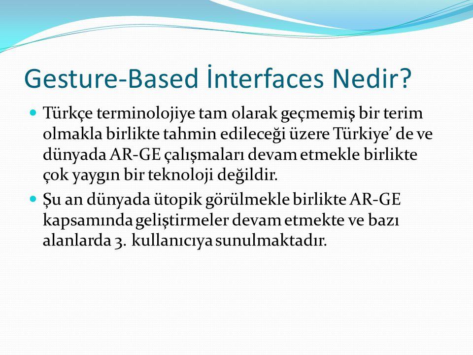 Gesture-Based İnterfaces Nedir? Türkçe terminolojiye tam olarak geçmemiş bir terim olmakla birlikte tahmin edileceği üzere Türkiye' de ve dünyada AR-G