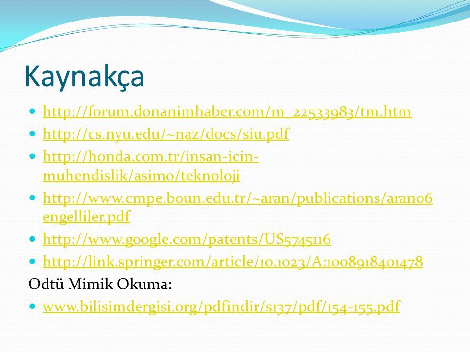 Kaynakça http://forum.donanimhaber.com/m_22533983/tm.htm http://cs.nyu.edu/~naz/docs/siu.pdf http://honda.com.tr/insan-icin- muhendislik/asimo/teknolo