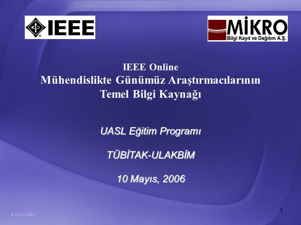 1 © 2004 MIKRO IEEE Online Mühendislikte Günümüz Araştırmacılarının Temel Bilgi Kaynağı UASL Eğitim Programı TÜBİTAK-ULAKBİM 10 Mayıs, 2006
