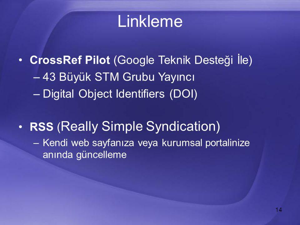 14 Linkleme CrossRef Pilot (Google Teknik Desteği İle) –43 Büyük STM Grubu Yayıncı –Digital Object Identifiers (DOI) RSS ( Really Simple Syndication) –Kendi web sayfanıza veya kurumsal portalinize anında güncelleme