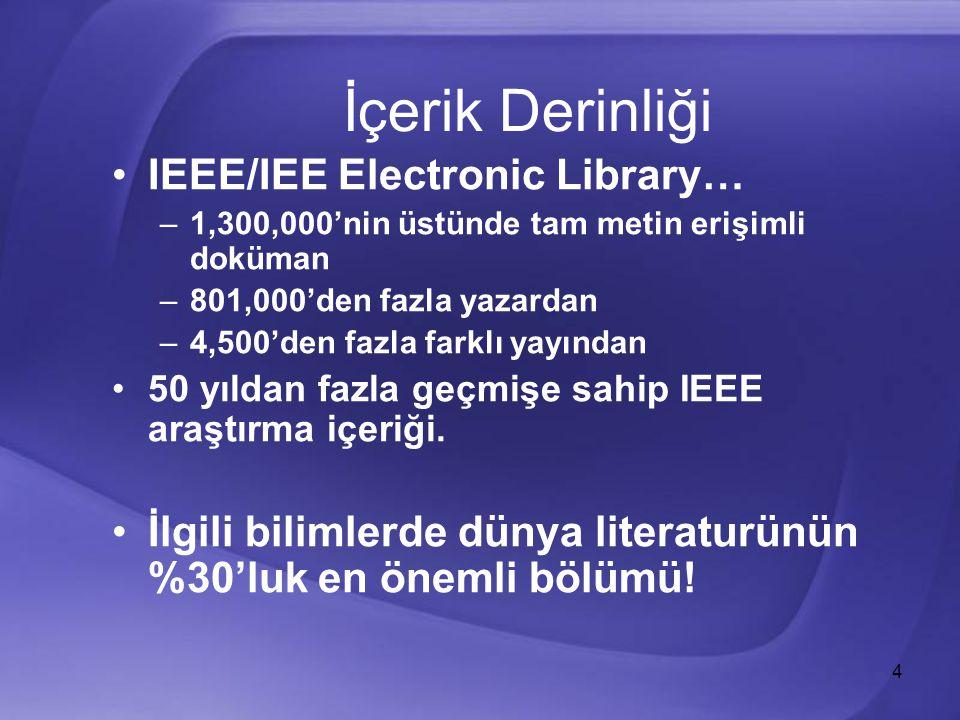 4 IEEE/IEE Electronic Library… –1,300,000'nin üstünde tam metin erişimli doküman –801,000'den fazla yazardan –4,500'den fazla farklı yayından 50 yıldan fazla geçmişe sahip IEEE araştırma içeriği.