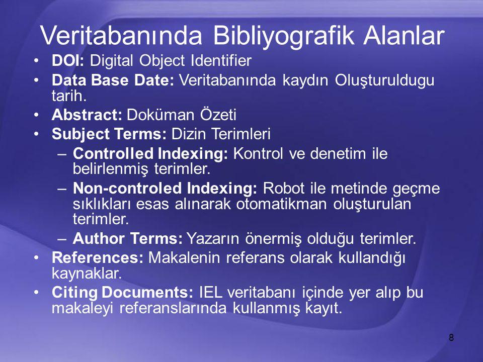 8 Veritabanında Bibliyografik Alanlar DOI: Digital Object Identifier Data Base Date: Veritabanında kaydın Oluşturuldugu tarih.