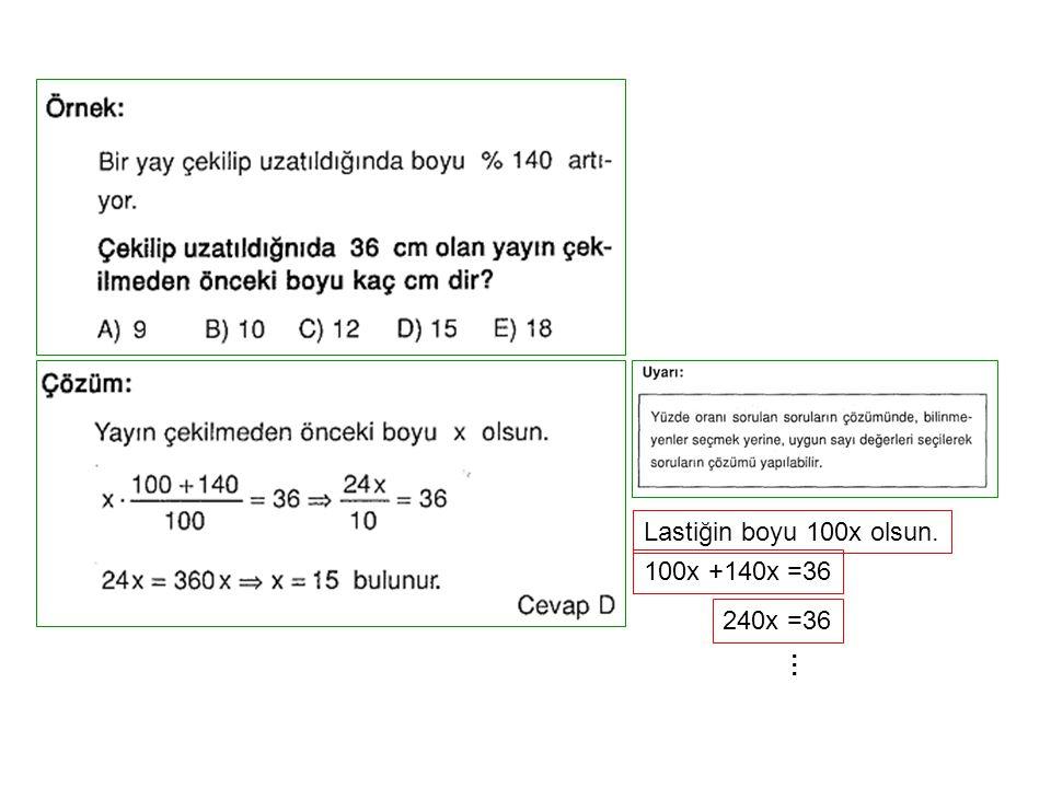 100x +140x =36 240x =36 Lastiğin boyu 100x olsun. …