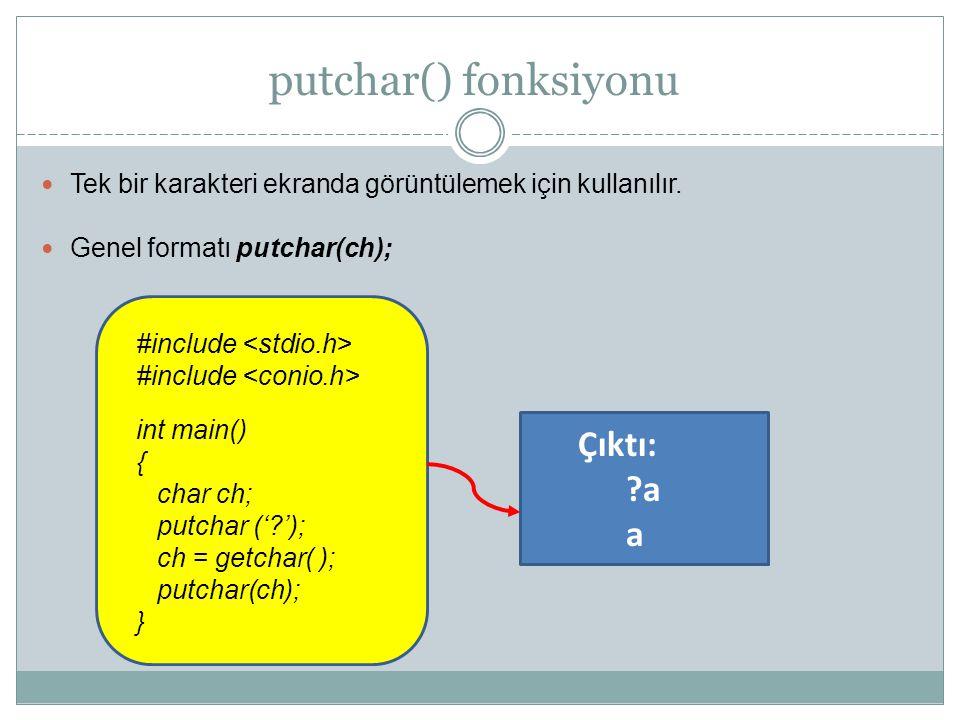 putchar() fonksiyonu Tek bir karakteri ekranda görüntülemek için kullanılır. Genel formatı putchar(ch); #include int main() { char ch; putchar ('?');