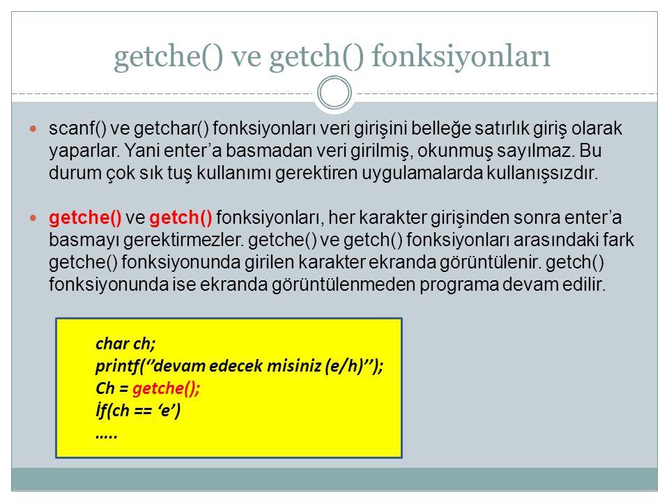 getche() ve getch() fonksiyonları scanf() ve getchar() fonksiyonları veri girişini belleğe satırlık giriş olarak yaparlar. Yani enter'a basmadan veri
