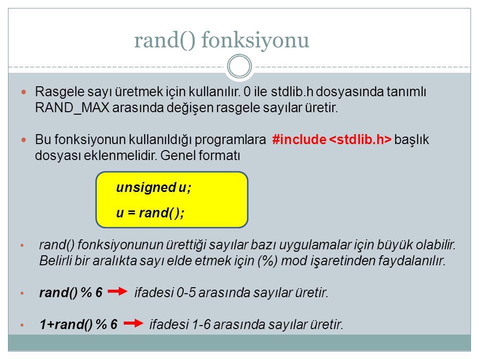 rand() fonksiyonu Rasgele sayı üretmek için kullanılır. 0 ile stdlib.h dosyasında tanımlı RAND_MAX arasında değişen rasgele sayılar üretir. Bu fonksiy