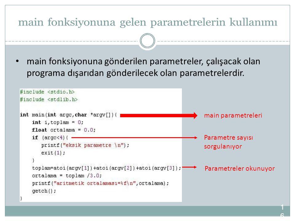 main fonksiyonuna gönderilen parametreler, çalışacak olan programa dışarıdan gönderilecek olan parametrelerdir. 16 main parametreleri Parametre sayısı