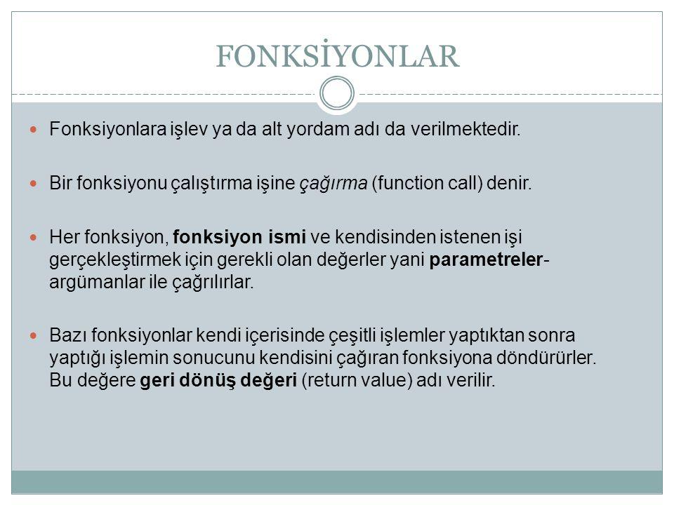 FONKSİYONLAR Fonksiyonlara işlev ya da alt yordam adı da verilmektedir. Bir fonksiyonu çalıştırma işine çağırma (function call) denir. Her fonksiyon,