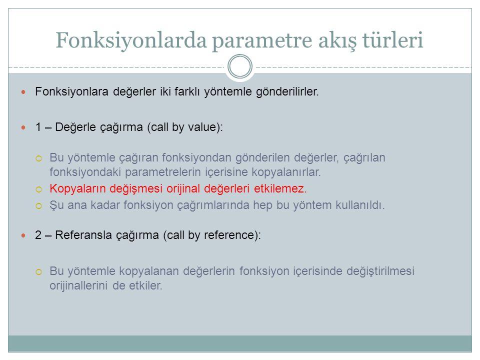 Fonksiyonlarda parametre akış türleri Fonksiyonlara değerler iki farklı yöntemle gönderilirler. 1 – Değerle çağırma (call by value):  Bu yöntemle çağ