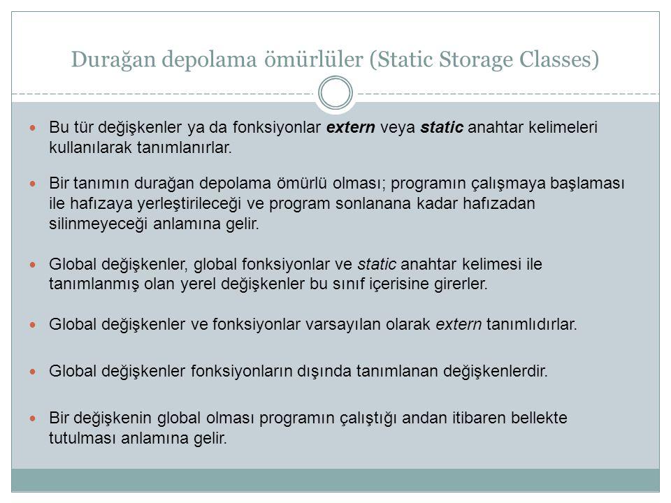 Durağan depolama ömürlüler (Static Storage Classes) Bu tür değişkenler ya da fonksiyonlar extern veya static anahtar kelimeleri kullanılarak tanımlanı