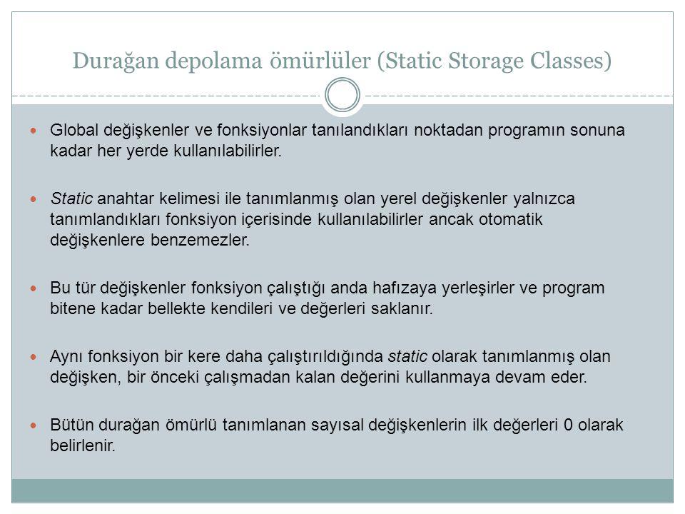 Durağan depolama ömürlüler (Static Storage Classes) Global değişkenler ve fonksiyonlar tanılandıkları noktadan programın sonuna kadar her yerde kullan