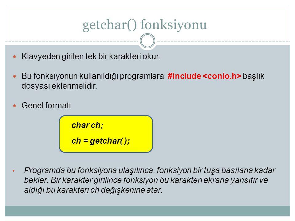 getchar() fonksiyonu Klavyeden girilen tek bir karakteri okur. Bu fonksiyonun kullanıldığı programlara #include başlık dosyası eklenmelidir. Genel for