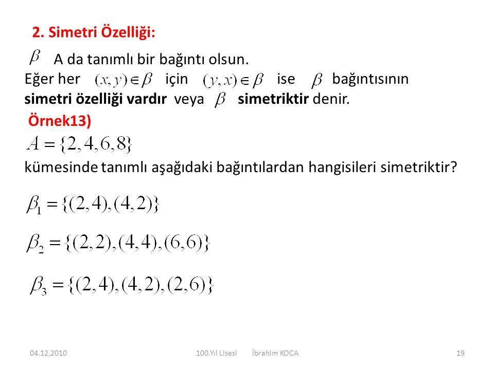 2. Simetri Özelliği: A da tanımlı bir bağıntı olsun. Eğer her için ise bağıntısının simetri özelliği vardır veya simetriktir denir. kümesinde tanımlı