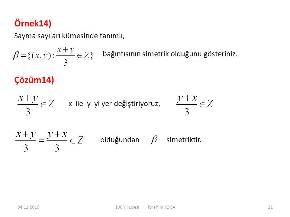 Örnek14) Sayma sayıları kümesinde tanımlı, bağıntısının simetrik olduğunu gösteriniz. Çözüm14) x ile y yi yer değiştiriyoruz, olduğundan simetriktir.