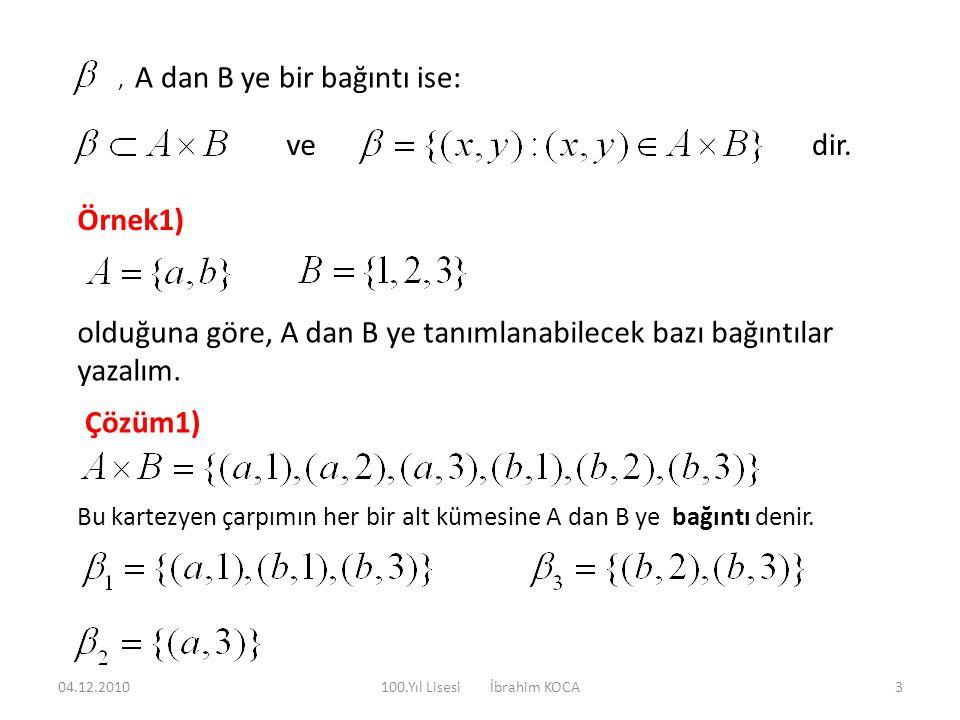 , A dan B ye bir bağıntı ise: ve dir. Örnek1) olduğuna göre, A dan B ye tanımlanabilecek bazı bağıntılar yazalım. Çözüm1) Bu kartezyen çarpımın her bi
