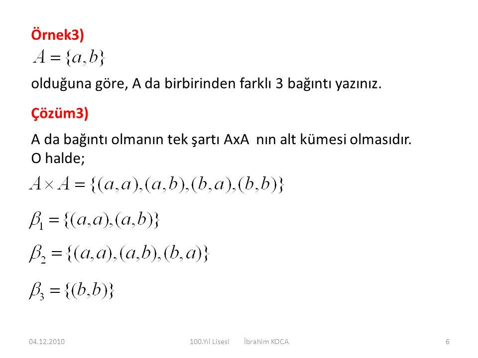 Örnek3) olduğuna göre, A da birbirinden farklı 3 bağıntı yazınız. Çözüm3) A da bağıntı olmanın tek şartı AxA nın alt kümesi olmasıdır. O halde; 04.12.