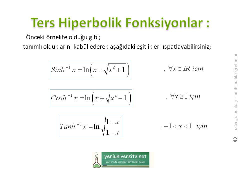 Önceki örnekte olduğu gibi; tanımlı olduklarını kabül ederek aşağıdaki eşitlikleri ıspatlayabilirsiniz; © h.Cengiz odabaşı - matematik öğretmeni
