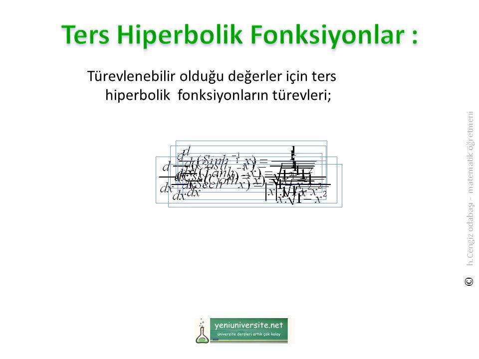 Türevlenebilir olduğu değerler için ters hiperbolik fonksiyonların türevleri; © h.Cengiz odabaşı - matematik öğretmeni