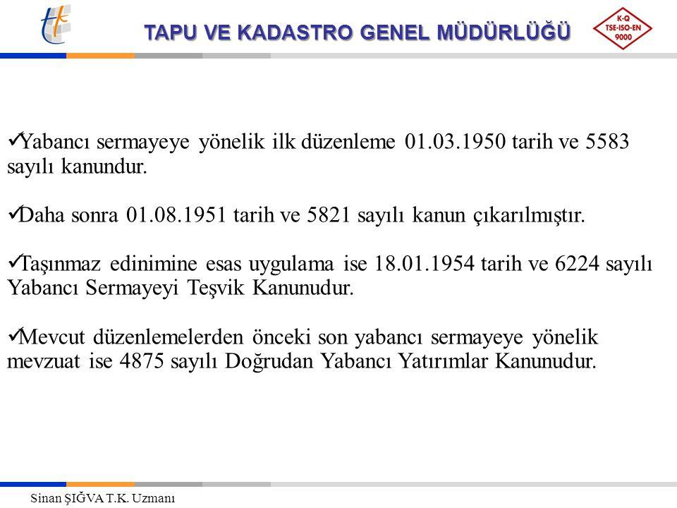 TAPU VE KADASTRO GENEL MÜDÜRLÜĞÜ Yabancı sermayeye yönelik ilk düzenleme 01.03.1950 tarih ve 5583 sayılı kanundur. Daha sonra 01.08.1951 tarih ve 5821