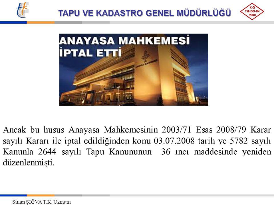 TAPU VE KADASTRO GENEL MÜDÜRLÜĞÜ Ancak bu husus Anayasa Mahkemesinin 2003/71 Esas 2008/79 Karar sayılı Kararı ile iptal edildiğinden konu 03.07.2008 t