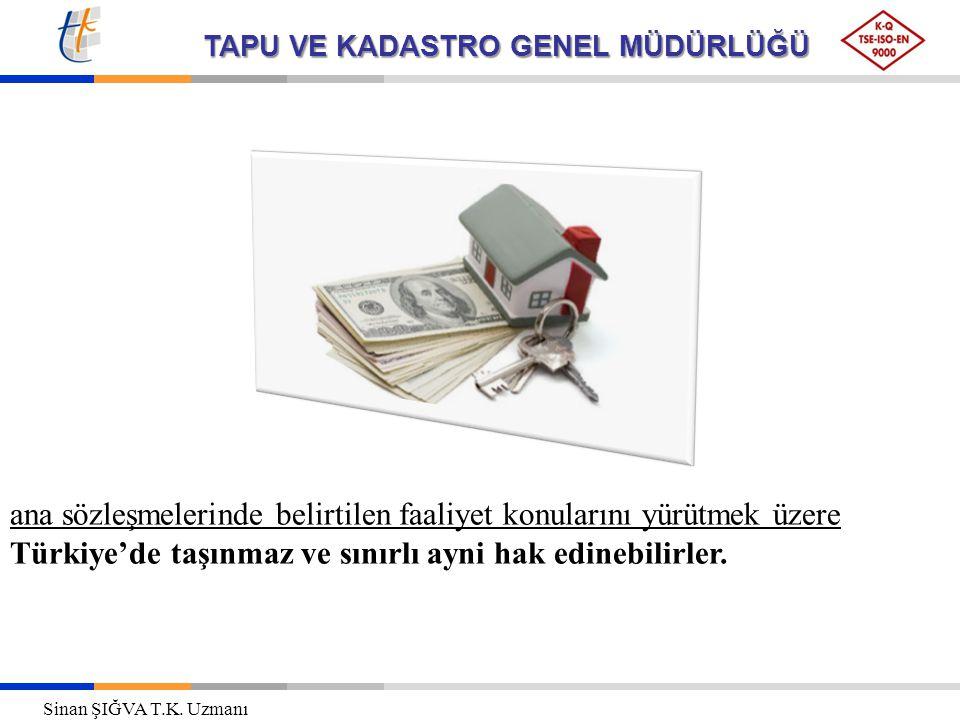 TAPU VE KADASTRO GENEL MÜDÜRLÜĞÜ ana sözleşmelerinde belirtilen faaliyet konularını yürütmek üzere Türkiye'de taşınmaz ve sınırlı ayni hak edinebilirl