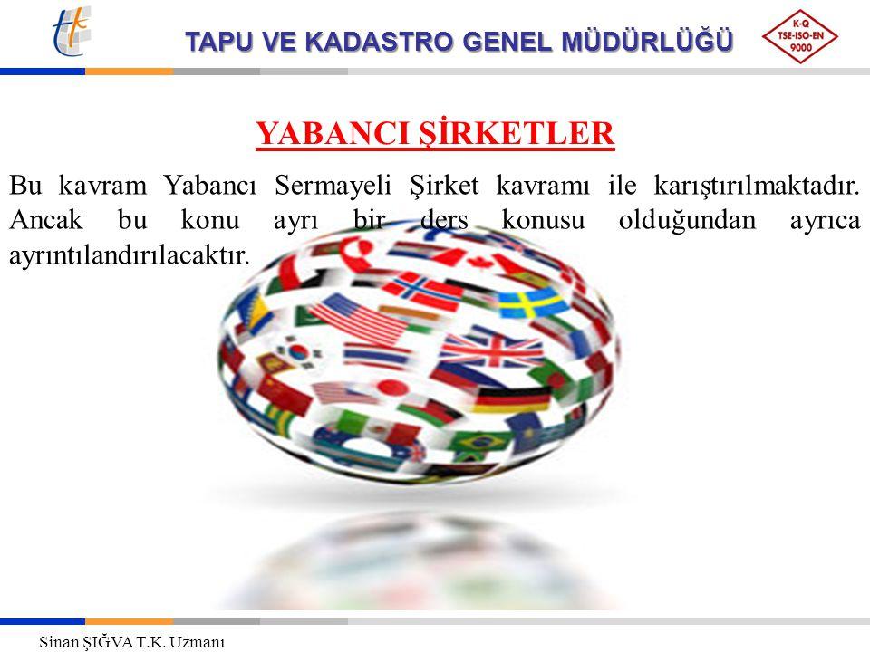 TAPU VE KADASTRO GENEL MÜDÜRLÜĞÜ YABANCI ŞİRKETLER Bu kavram Yabancı Sermayeli Şirket kavramı ile karıştırılmaktadır.