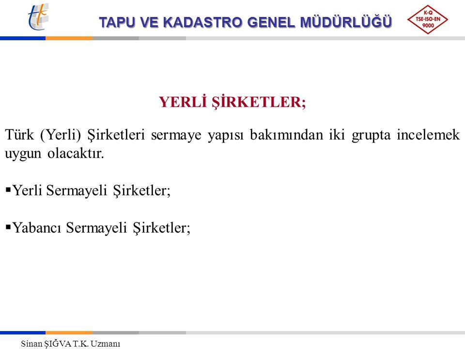 TAPU VE KADASTRO GENEL MÜDÜRLÜĞÜ YERLİ ŞİRKETLER; Türk (Yerli) Şirketleri sermaye yapısı bakımından iki grupta incelemek uygun olacaktır.  Yerli Serm