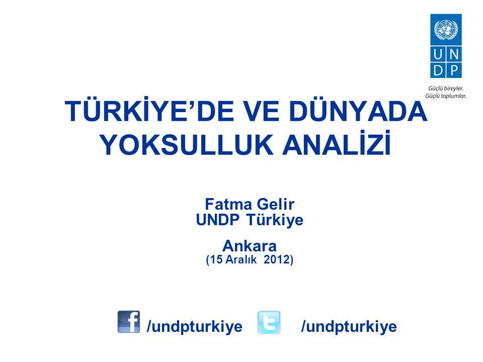 TÜRKİYE'DE VE DÜNYADA YOKSULLUK ANALİZİ Fatma Gelir UNDP Türkiye Ankara (15 Aralık 2012) /undpturkiye /undpturkiye