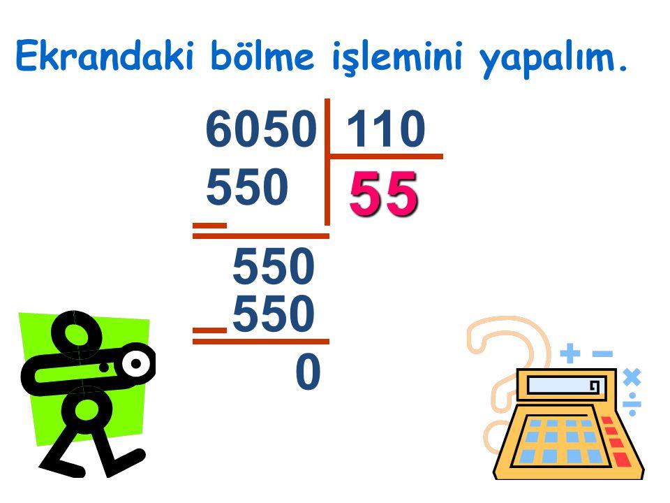 Ekrandaki bölme işlemini yapalım. 6050110 5 550 0 5