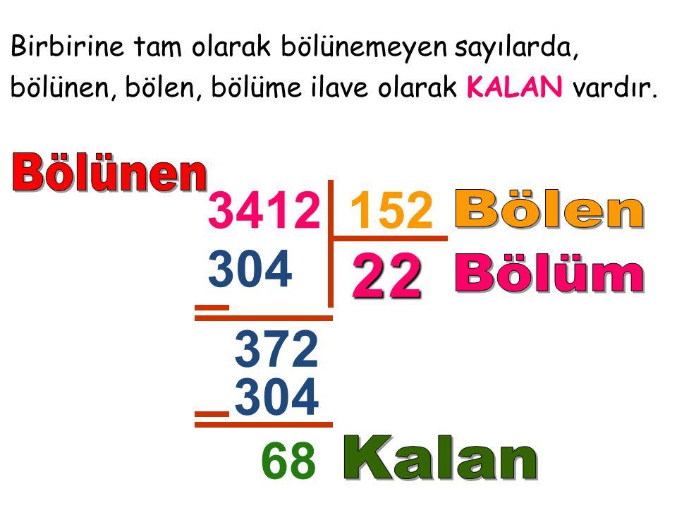 Birbirine tam olarak bölünemeyen sayılarda, bölünen, bölen, bölüme ilave olarak KALAN vardır. 3412152 2 304 372 304 68 2