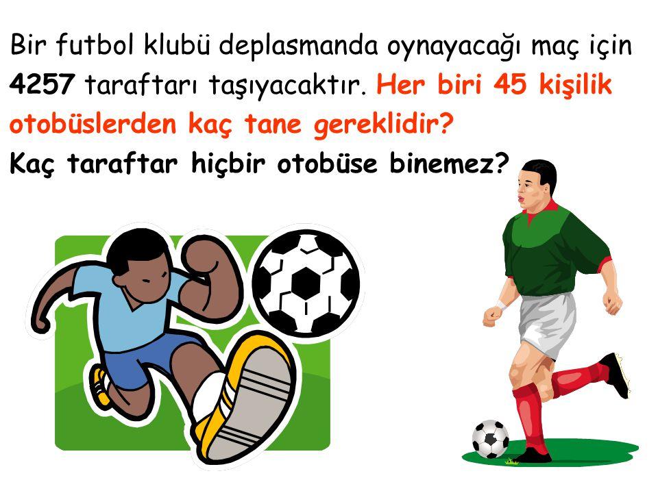 Bir futbol klubü deplasmanda oynayacağı maç için 4257 taraftarı taşıyacaktır. Her biri 45 kişilik otobüslerden kaç tane gereklidir? Kaç taraftar hiçbi