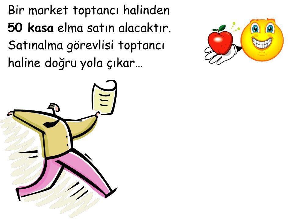 Bir market toptancı halinden 50 kasa elma satın alacaktır. Satınalma görevlisi toptancı haline doğru yola çıkar…
