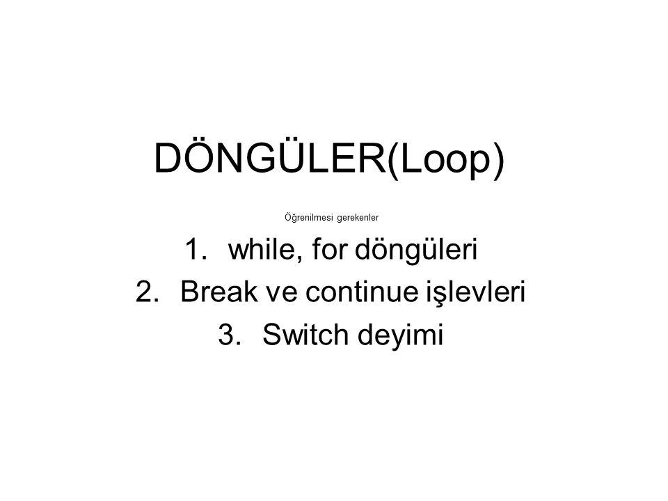 DÖNGÜLER(Loop) Öğrenilmesi gerekenler 1.while, for döngüleri 2.Break ve continue işlevleri 3.Switch deyimi