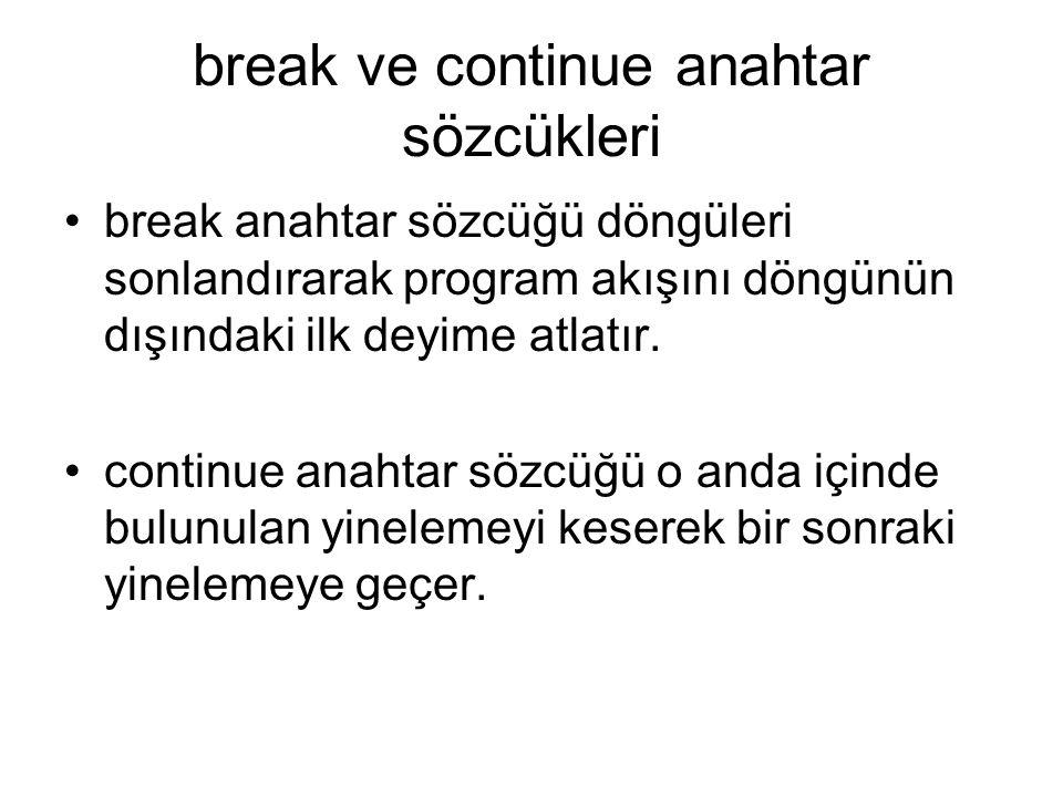 break ve continue anahtar sözcükleri break anahtar sözcüğü döngüleri sonlandırarak program akışını döngünün dışındaki ilk deyime atlatır. continue ana
