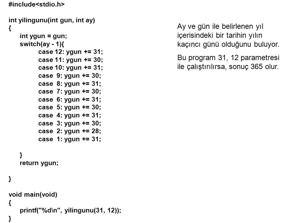 #include int yilingunu(int gun, int ay) { int ygun = gun; switch(ay - 1){ case 12: ygun += 31; case 11: ygun += 30; case 10: ygun += 31; case 9: ygun