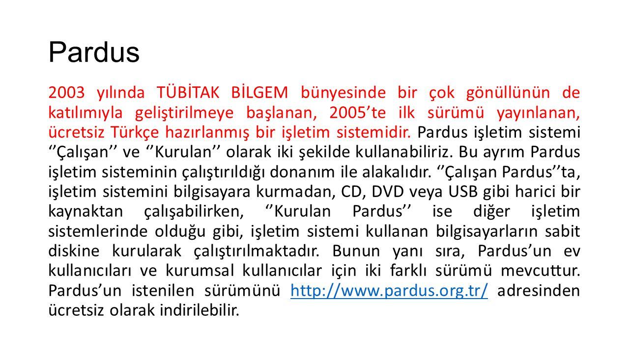 Pardus 2003 yılında TÜBİTAK BİLGEM bünyesinde bir çok gönüllünün de katılımıyla geliştirilmeye başlanan, 2005'te ilk sürümü yayınlanan, ücretsiz Türkç