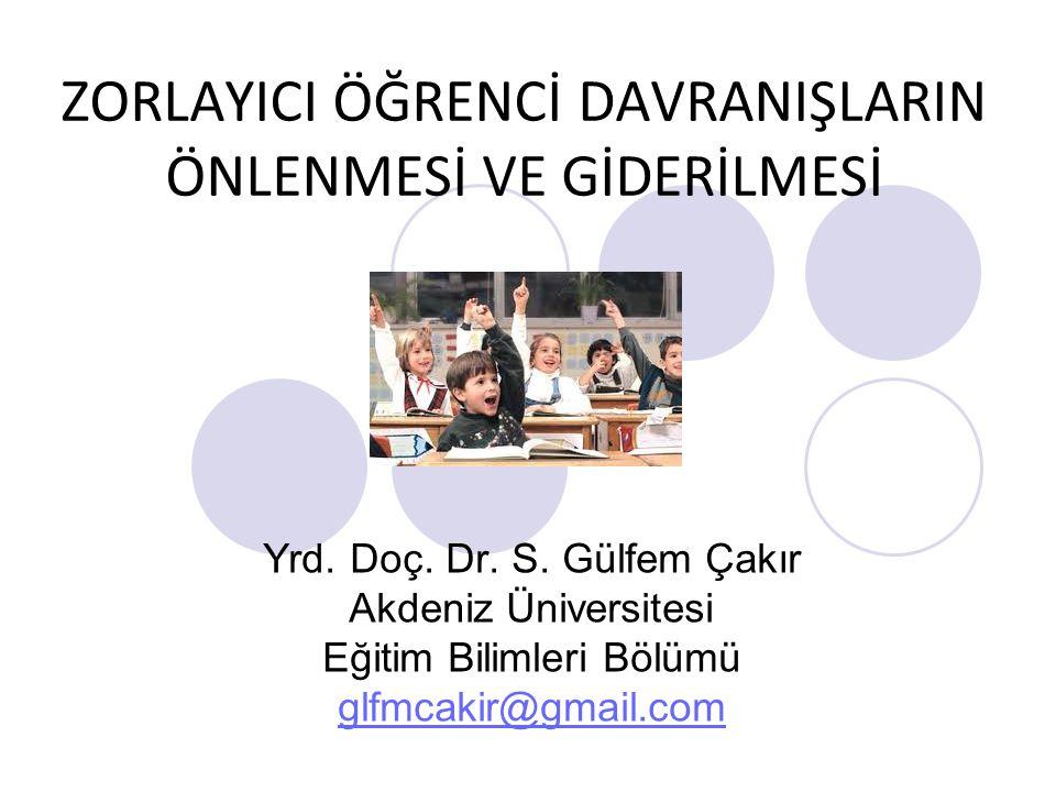 ZORLAYICI ÖĞRENCİ DAVRANIŞLARIN ÖNLENMESİ VE GİDERİLMESİ Yrd. Doç. Dr. S. Gülfem Çakır Akdeniz Üniversitesi Eğitim Bilimleri Bölümü glfmcakir@gmail.co