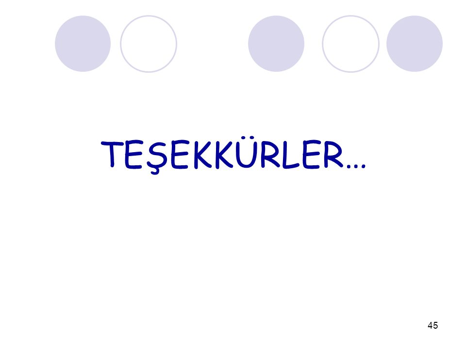 TEŞEKKÜRLER… 45