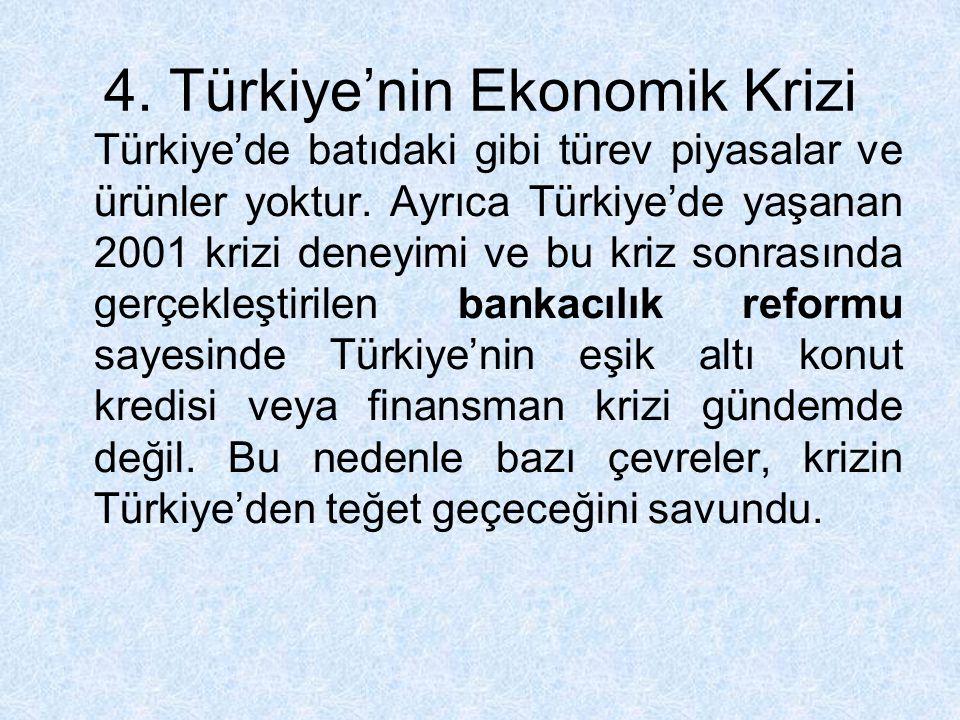 4. Türkiye'nin Ekonomik Krizi Türkiye'de batıdaki gibi türev piyasalar ve ürünler yoktur. Ayrıca Türkiye'de yaşanan 2001 krizi deneyimi ve bu kriz son