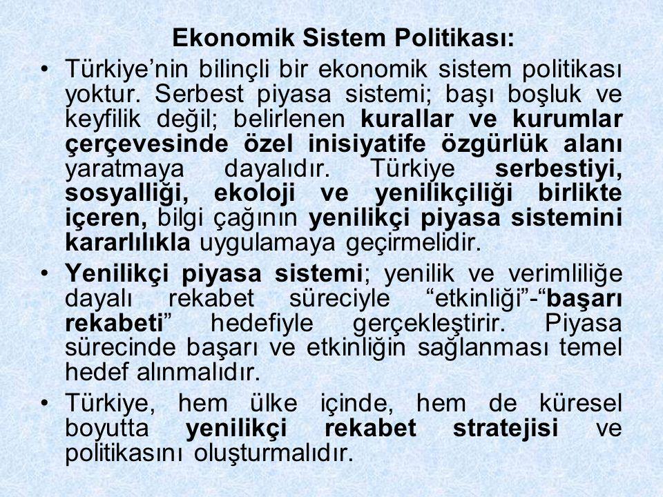 Ekonomik Sistem Politikası: Türkiye'nin bilinçli bir ekonomik sistem politikası yoktur. Serbest piyasa sistemi; başı boşluk ve keyfilik değil; belirle