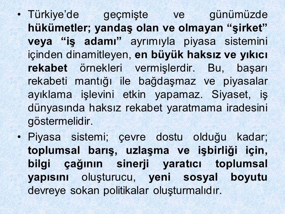 Türkiye'de geçmişte ve günümüzde hükümetler; yandaş olan ve olmayan şirket veya iş adamı ayrımıyla piyasa sistemini içinden dinamitleyen, en büyük haksız ve yıkıcı rekabet örnekleri vermişlerdir.