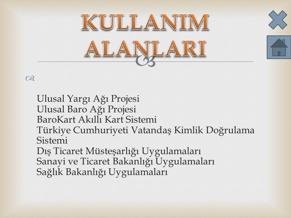   Ulusal Yargı Ağı Projesi Ulusal Baro Ağı Projesi BaroKart Akıllı Kart Sistemi Türkiye Cumhuriyeti Vatandaş Kimlik Doğrulama Sistemi Dış Ticaret Müsteşarlığı Uygulamaları Sanayi ve Ticaret Bakanlığı Uygulamaları Sağlık Bakanlığı Uygulamaları