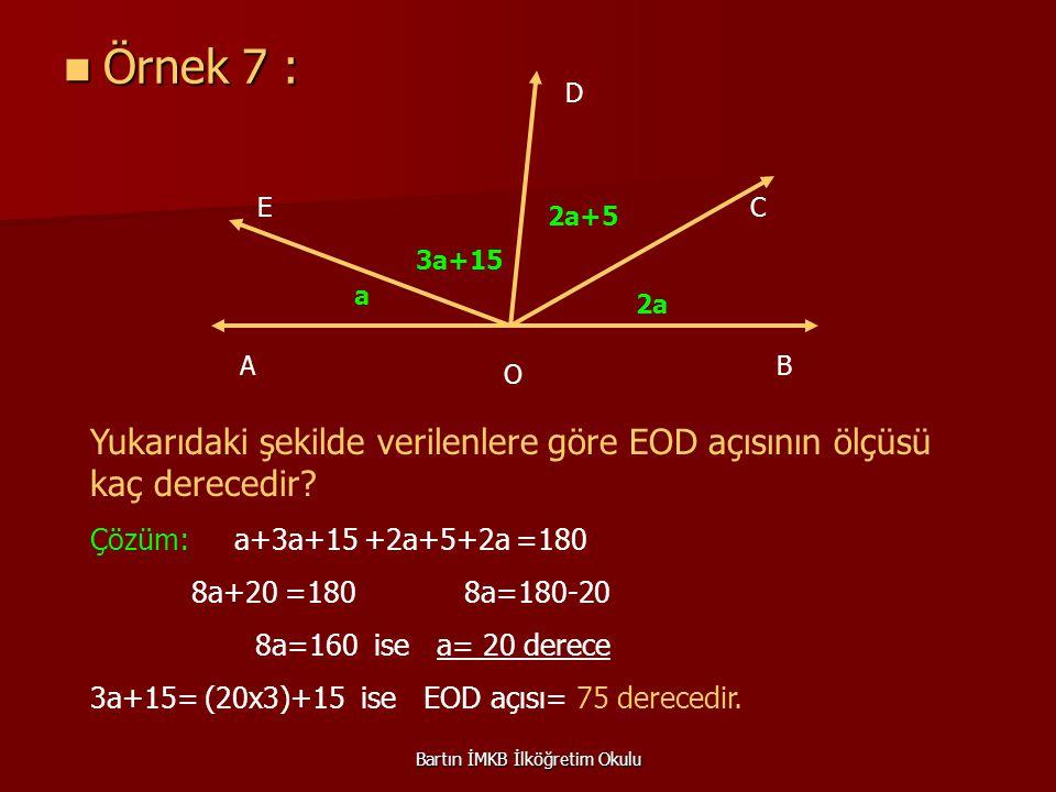 Örnek 7 : Örnek 7 : A E D C B O a 3a+15 2a+5 2a Yukarıdaki şekilde verilenlere göre EOD açısının ölçüsü kaç derecedir.