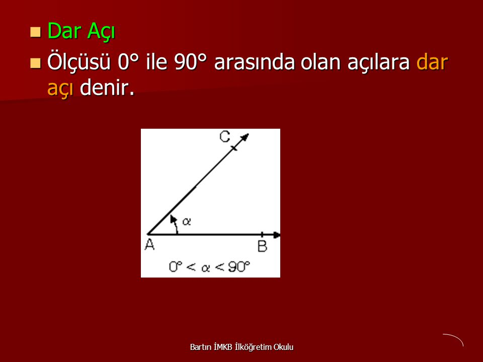 Dar Açı Dar Açı Ölçüsü 0° ile 90° arasında olan açılara dar açı denir.
